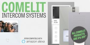 New Features: Comelit Home Automation Range – Plus 5% off all Comelit Kits Throughout August