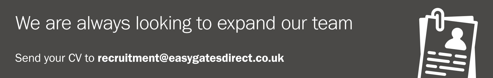 We are always looking to expand our team. Send your CV to recruitment@easygatesdirect.co.uk